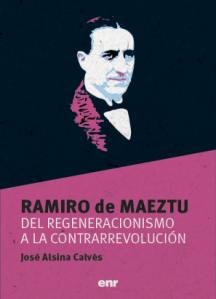 ALSINA RAMIRO DE MAEZTU DEL REGENERACIONISMO A LA CONTRARREVOLUCION