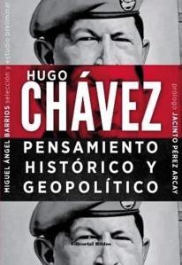 BARRIOS MIGUEL HUGO CHAVEZ PENSAMIENTO HISTORICO Y GEOPOLITICO