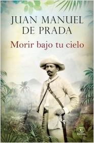 DE PRADA JUAN MANUEL MORIR BAJO TU CIELO