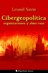 SAVIN LEONID CIBERGEOPOLITICA ORGANIZACIONES Y ALMA RUSA